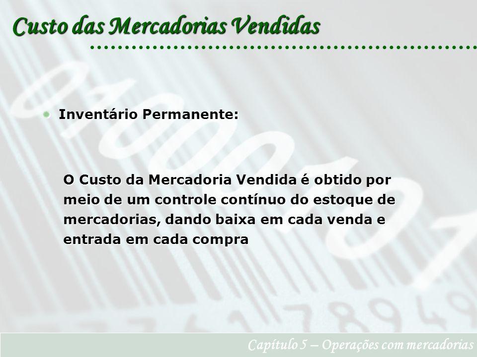 Inventário Permanente Capítulo 5 – Operações com mercadorias Contabilização: Contabilização: Mercadorias a Fornecedores (ou Caixa) COMPRA