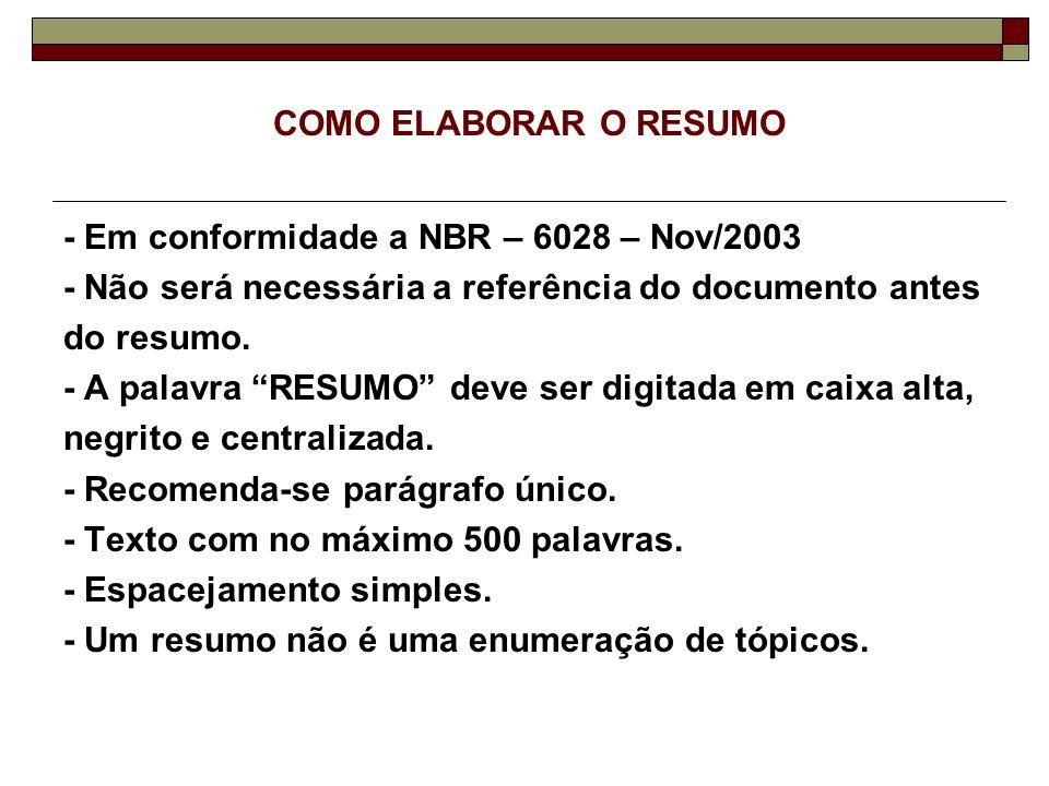 COMO ELABORAR O RESUMO - Em conformidade a NBR – 6028 – Nov/2003 - Não será necessária a referência do documento antes do resumo. - A palavra RESUMO d