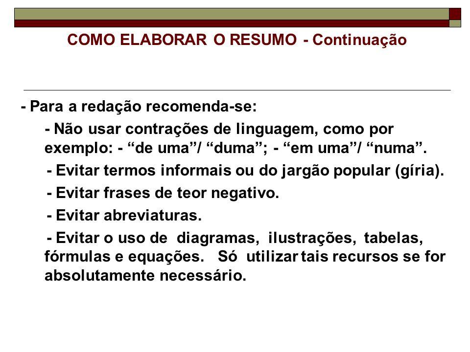 COMO ELABORAR O RESUMO - Continuação - Para a redação recomenda-se: - Não usar contrações de linguagem, como por exemplo: - de uma/ duma; - em uma/ nu