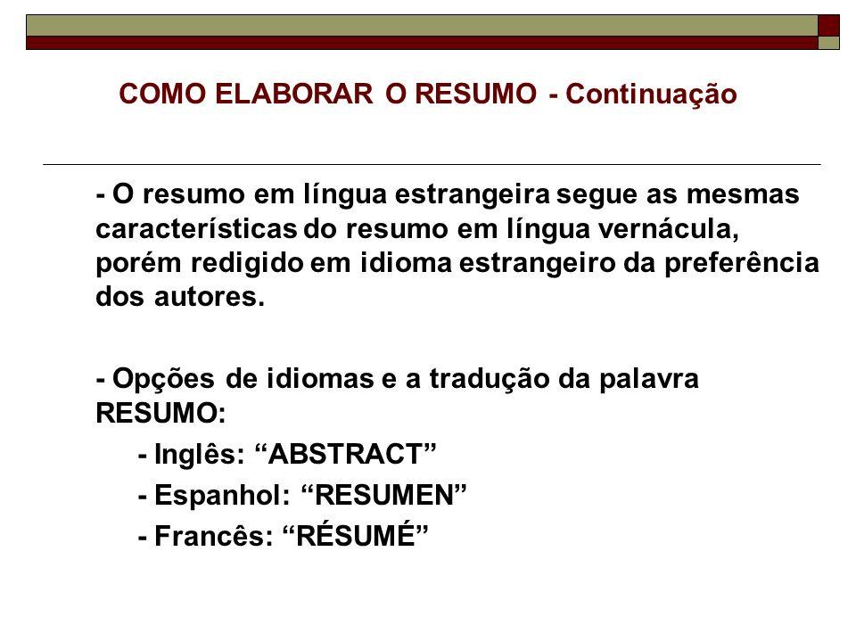 COMO ELABORAR O RESUMO - Continuação - O resumo em língua estrangeira segue as mesmas características do resumo em língua vernácula, porém redigido em