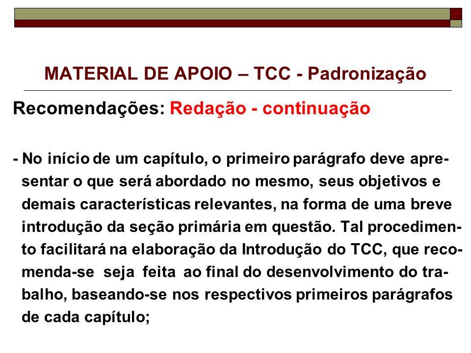 MATERIAL DE APOIO – TCC - Padronização Recomendações: Redação - continuação - No início de um capítulo, o primeiro parágrafo deve apre- sentar o que s