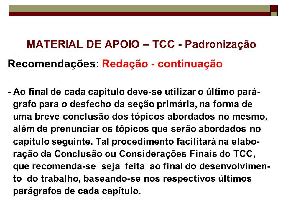 MATERIAL DE APOIO – TCC - Padronização Recomendações: Redação - continuação - Ao final de cada capítulo deve-se utilizar o último pará- grafo para o d