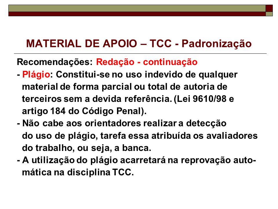 MATERIAL DE APOIO – TCC - Padronização Recomendações: Redação - continuação - Plágio: Constitui-se no uso indevido de qualquer material de forma parci