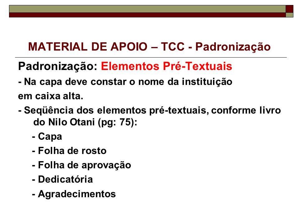 MATERIAL DE APOIO – TCC - Padronização Padronização: Elementos Pré-Textuais - Na capa deve constar o nome da instituição em caixa alta. - Seqüência do