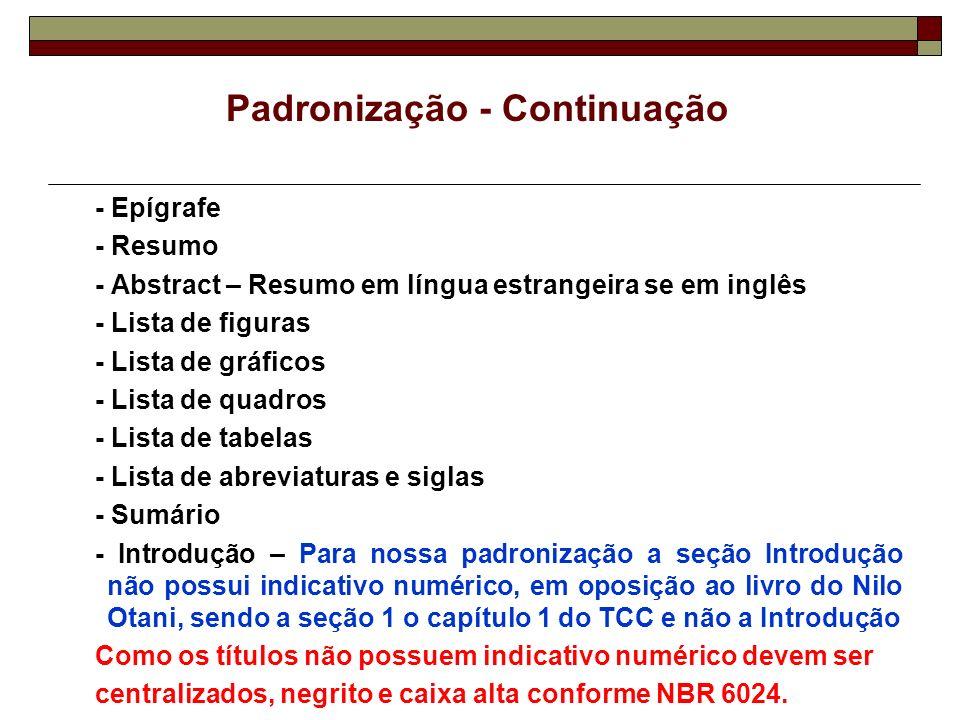 - Epígrafe - Resumo - Abstract – Resumo em língua estrangeira se em inglês - Lista de figuras - Lista de gráficos - Lista de quadros - Lista de tabela