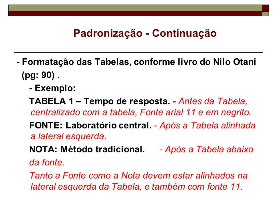 - Formatação das Tabelas, conforme livro do Nilo Otani (pg: 90). - Exemplo: TABELA 1 – Tempo de resposta. - Antes da Tabela, centralizado com a tabela