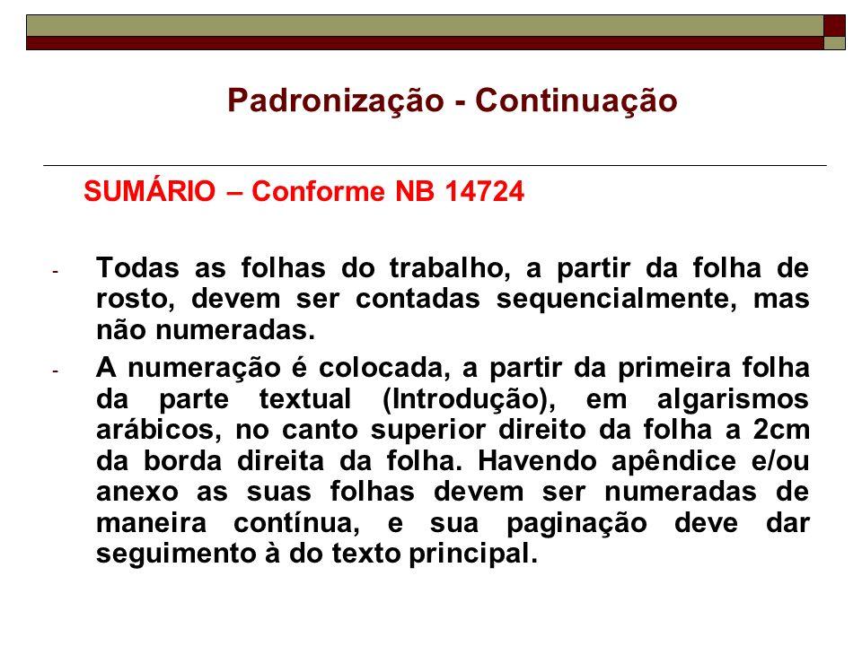 Padronização - Continuação SUMÁRIO – Conforme NB 14724 - Todas as folhas do trabalho, a partir da folha de rosto, devem ser contadas sequencialmente,