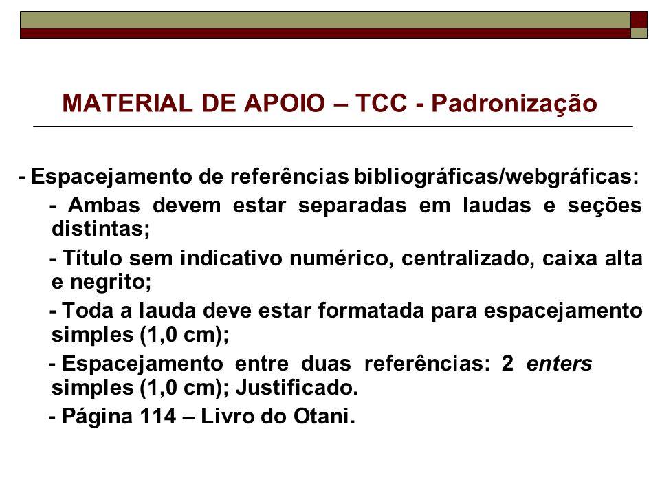 MATERIAL DE APOIO – TCC - Padronização - Espacejamento de referências bibliográficas/webgráficas: - Ambas devem estar separadas em laudas e seções dis