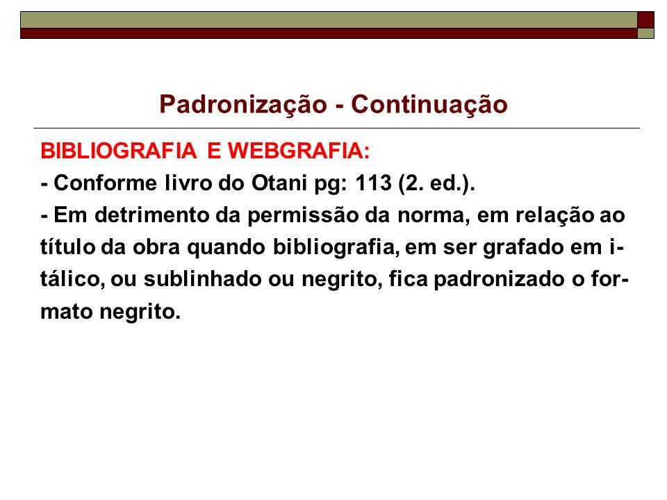 BIBLIOGRAFIA E WEBGRAFIA: - Conforme livro do Otani pg: 113 (2. ed.). - Em detrimento da permissão da norma, em relação ao título da obra quando bibli