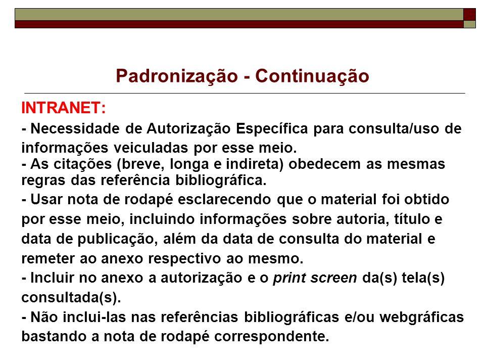 Padronização - Continuação INTRANET: - Necessidade de Autorização Específica para consulta/uso de informações veiculadas por esse meio. - As citações