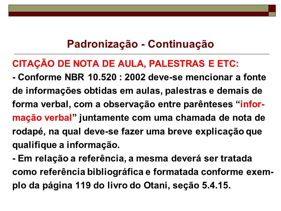 Padronização - Continuação CITAÇÃO DE NOTA DE AULA, PALESTRAS E ETC: - Conforme NBR 10.520 : 2002 deve-se mencionar a fonte de informações obtidas em