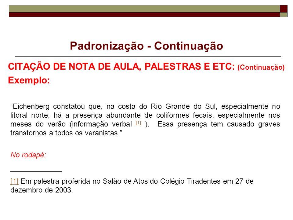 Padronização - Continuação CITAÇÃO DE NOTA DE AULA, PALESTRAS E ETC: (Continuação) Exemplo: Eichenberg constatou que, na costa do Rio Grande do Sul, e