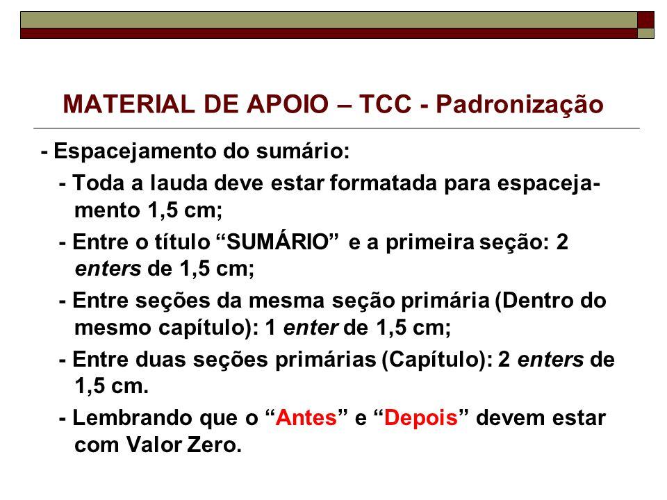 MATERIAL DE APOIO – TCC - Padronização - Espacejamento do sumário: - Toda a lauda deve estar formatada para espaceja- mento 1,5 cm; - Entre o título S