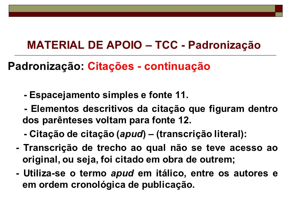 MATERIAL DE APOIO – TCC - Padronização Padronização: Citações - continuação - Espacejamento simples e fonte 11. - Elementos descritivos da citação que