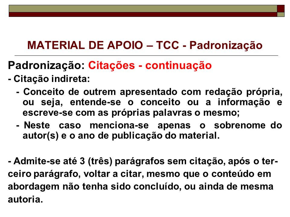 MATERIAL DE APOIO – TCC - Padronização Padronização: Citações - continuação - Citação indireta: - Conceito de outrem apresentado com redação própria,
