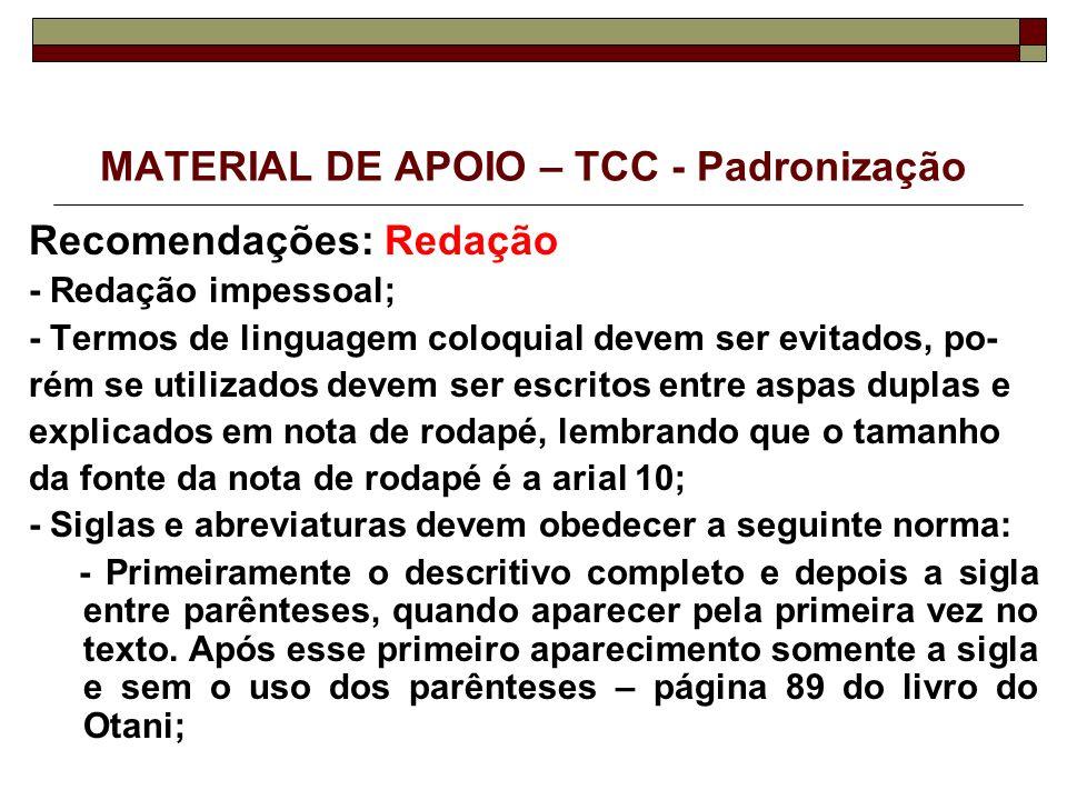 MATERIAL DE APOIO – TCC - Padronização Recomendações: Redação - Redação impessoal; - Termos de linguagem coloquial devem ser evitados, po- rém se util