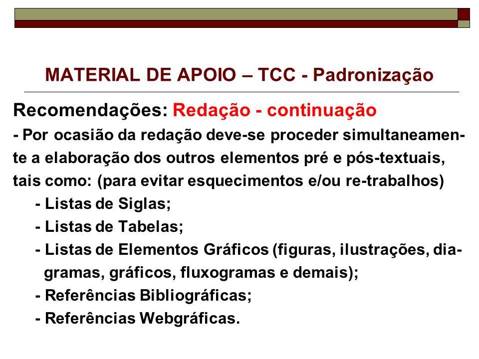 MATERIAL DE APOIO – TCC - Padronização Recomendações: Redação - continuação - Por ocasião da redação deve-se proceder simultaneamen- te a elaboração d
