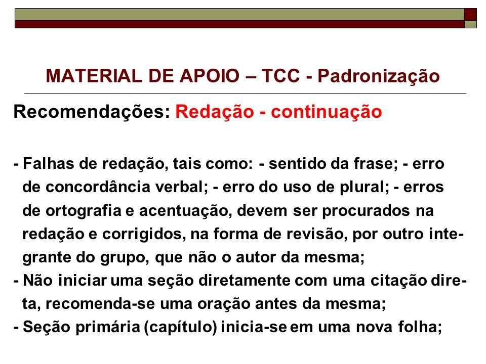 MATERIAL DE APOIO – TCC - Padronização Recomendações: Redação - continuação - Falhas de redação, tais como: - sentido da frase; - erro de concordância