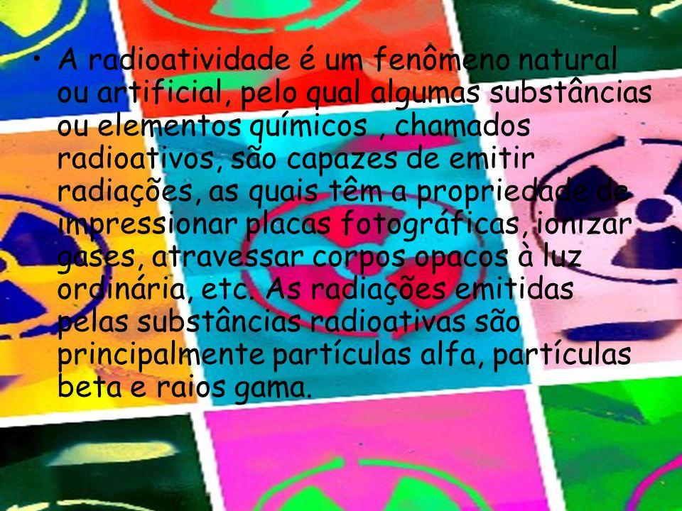 A radioatividade é um fenômeno natural ou artificial, pelo qual algumas substâncias ou elementos químicos, chamados radioativos, são capazes de emitir