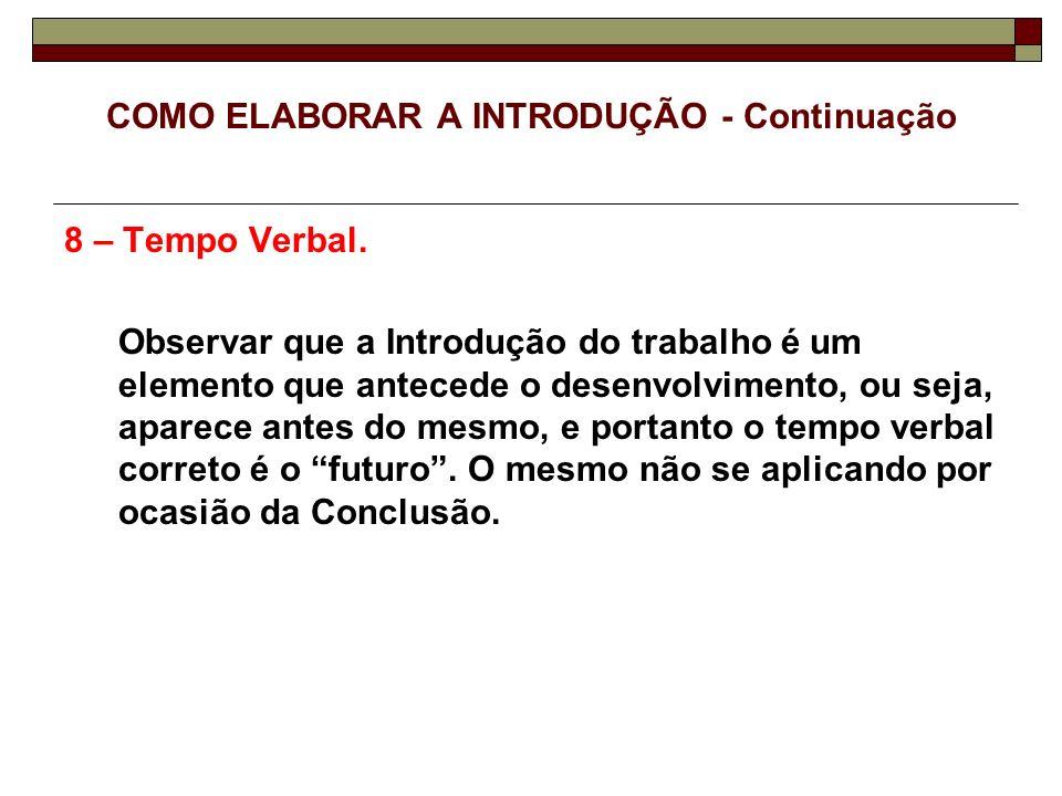 COMO ELABORAR A CONCLUSÃO Padronizamos utilizar o termo:CONSIDERAÇÕES FINAIS Redação da Conclusão - Em conformidade a NBR – 14.724 / 2005.