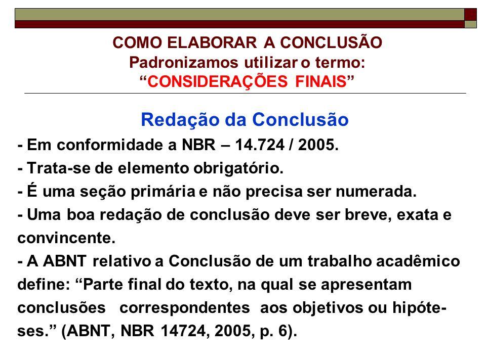 COMO ELABORAR A CONCLUSÃO - Continuação - A palavra CONCLUSÃO ou CONSIDERAÇÕES FINAISdeve ser digitada em caixa alta, centralizada, negrito sem o indicativo da seção.