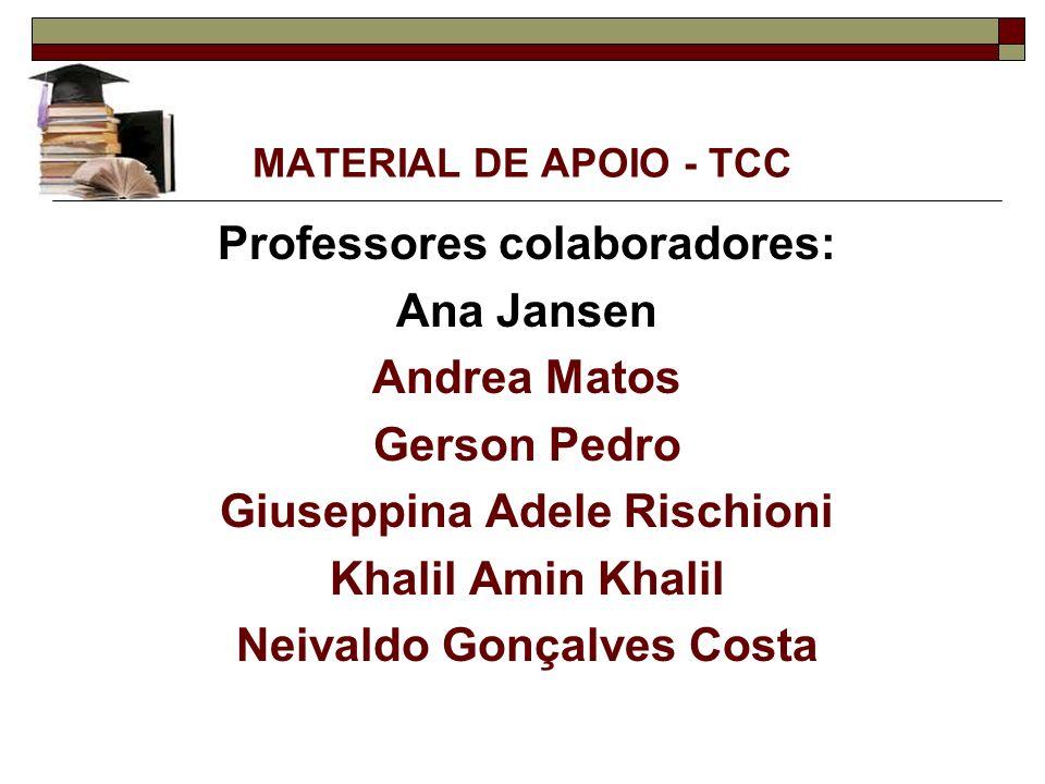 MATERIAL DE APOIO - TCC Professores colaboradores: Ana Jansen Andrea Matos Gerson Pedro Giuseppina Adele Rischioni Khalil Amin Khalil Neivaldo Gonçalv