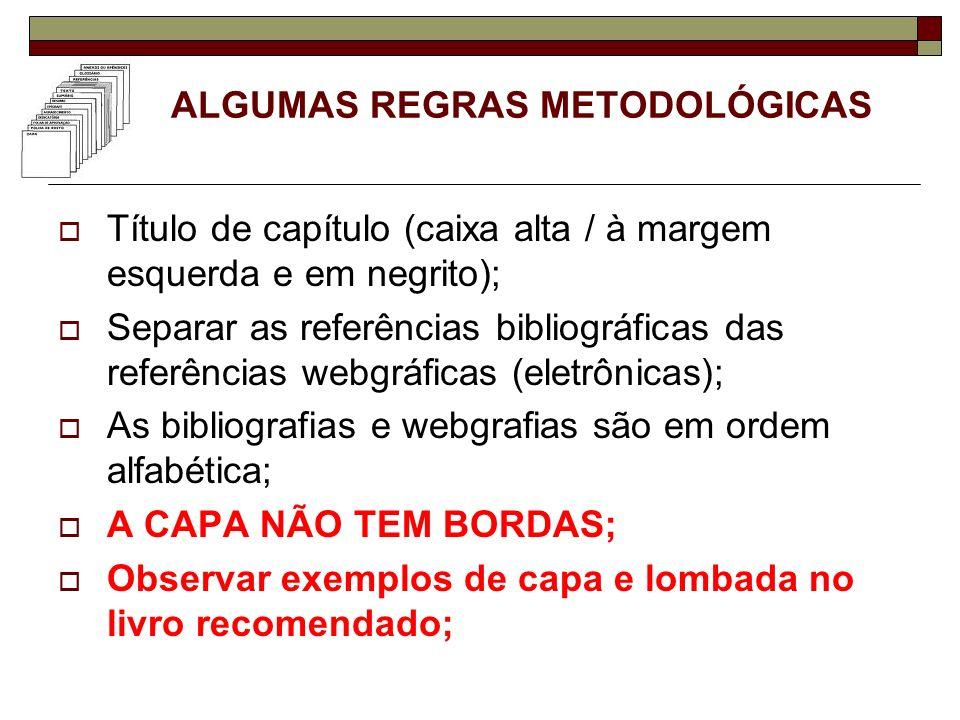 ALGUMAS REGRAS METODOLÓGICAS Título de capítulo (caixa alta / à margem esquerda e em negrito); Separar as referências bibliográficas das referências w