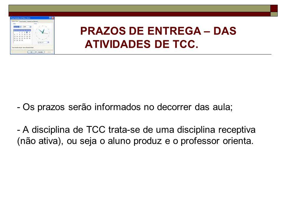 PRAZOS DE ENTREGA – DAS ATIVIDADES DE TCC. - Os prazos serão informados no decorrer das aula; - A disciplina de TCC trata-se de uma disciplina recepti