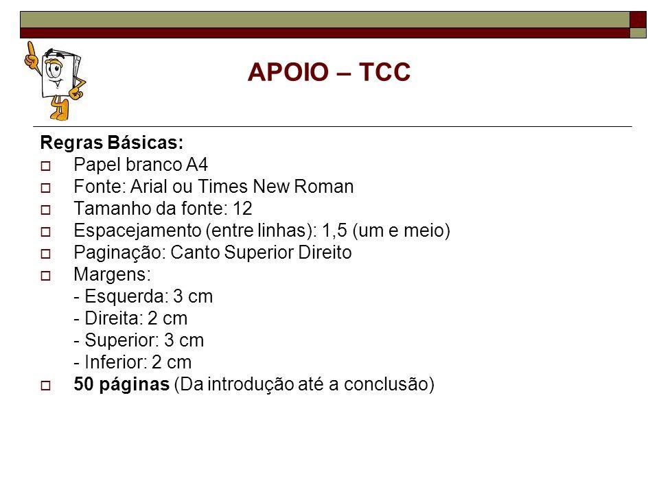 APOIO – TCC Regras Básicas: Papel branco A4 Fonte: Arial ou Times New Roman Tamanho da fonte: 12 Espacejamento (entre linhas): 1,5 (um e meio) Paginaç