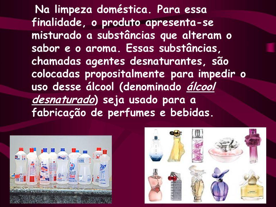 Na limpeza doméstica. Para essa finalidade, o produto apresenta-se misturado a substâncias que alteram o sabor e o aroma. Essas substâncias, chamadas