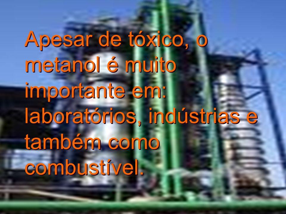 Apesar de tóxico, o metanol é muito importante em: laboratórios, indústrias e também como combustível. Apesar de tóxico, o metanol é muito importante