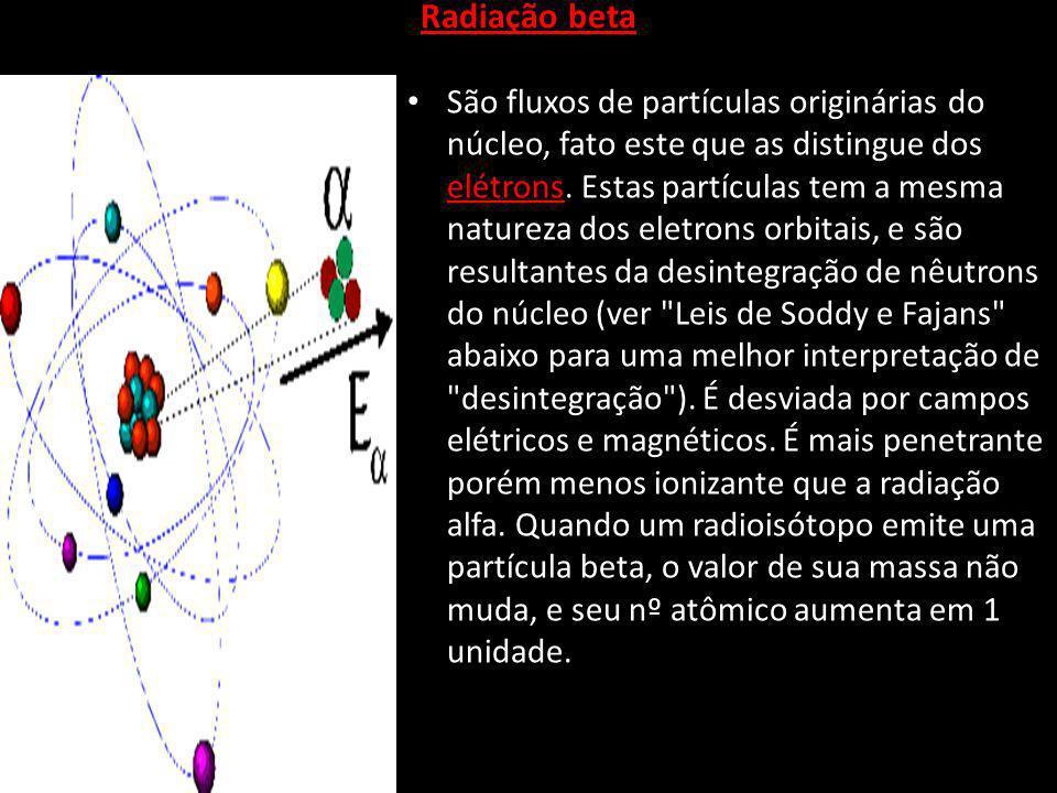 Radiação alfa São fluxos de partículas carregadas positivamente, compostas por 2 nêutrons e 2 prótons (núcleo de hélio). São desviadas por campos elét