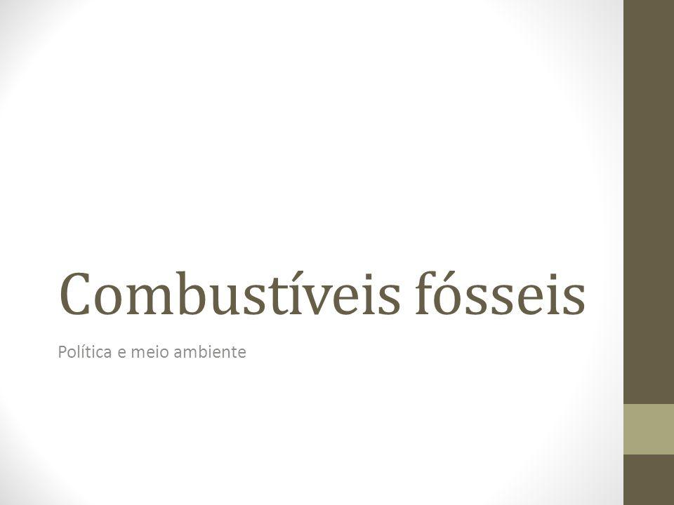 Combustíveis fósseis Política e meio ambiente
