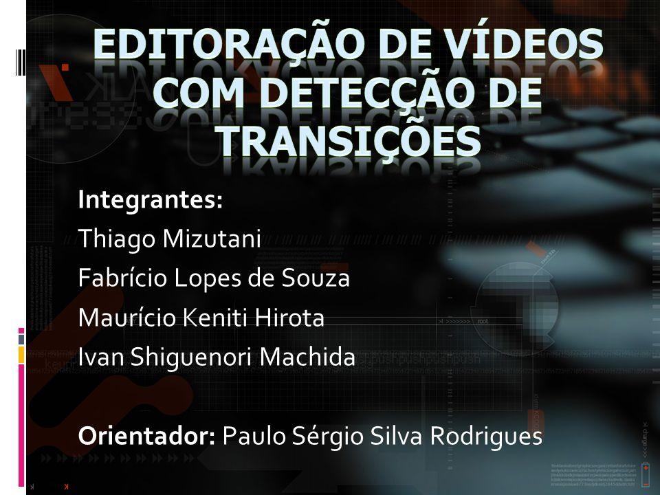 Integrantes: Thiago Mizutani Fabrício Lopes de Souza Maurício Keniti Hirota Ivan Shiguenori Machida Orientador: Paulo Sérgio Silva Rodrigues