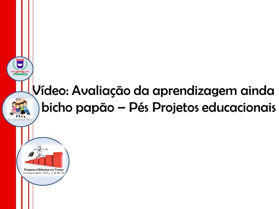 Vídeo: Avaliação da aprendizagem ainda é bicho papão – Pés Projetos educacionais