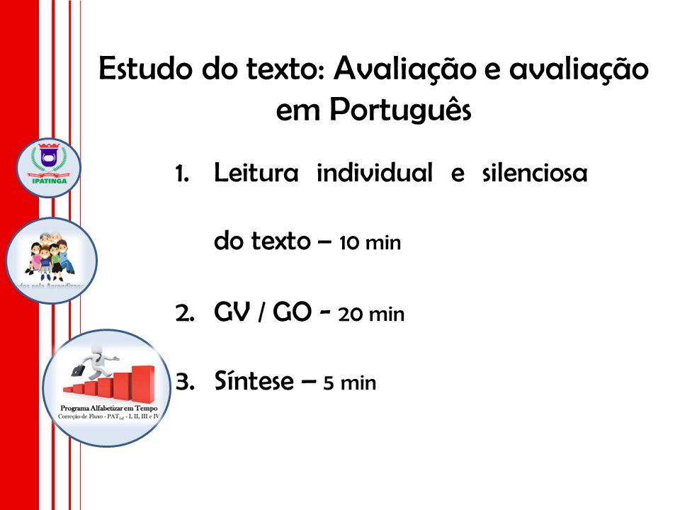 Estudo do texto: Avaliação e avaliação em Português 1.Leitura individual e silenciosa do texto – 10 min 2.GV / GO - 20 min 3.Síntese – 5 min