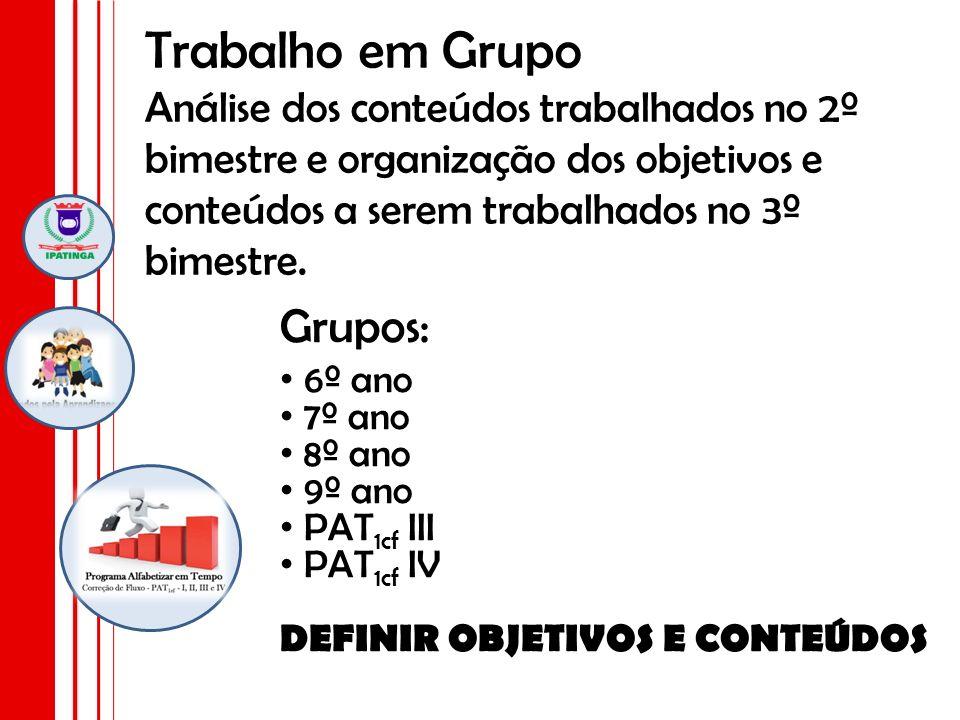 1.Análise e seleção de avaliações globais para o 2º bimestre - Grupo 1: PAT 1cf III - Grupo 2: PAT 1cf IV 2.Elaboração de estratégias para trabalho com monitoria no Projeto Todos pela Aprendizagem Grupos com 6 pessoas