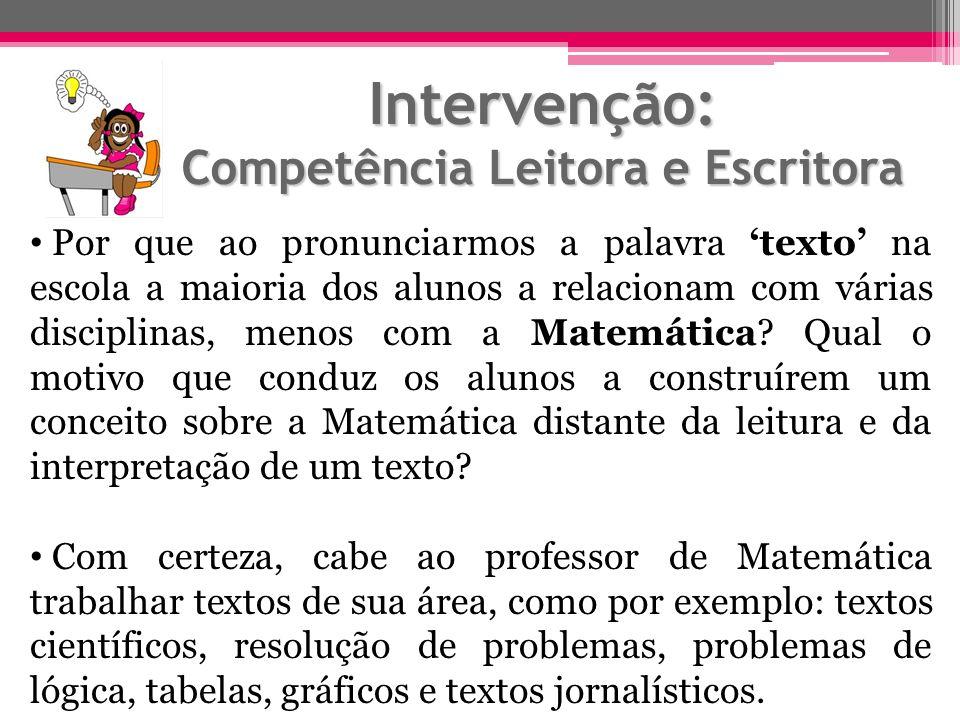 Intervenção: Competência Leitora e Escritora Por que ao pronunciarmos a palavra texto na escola a maioria dos alunos a relacionam com várias disciplin