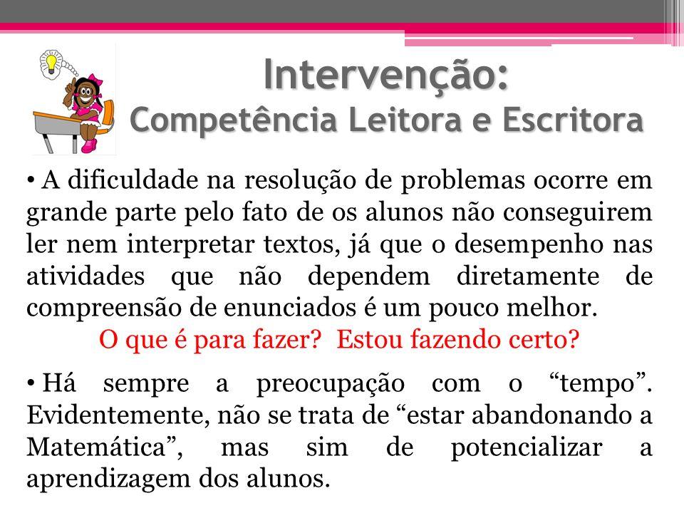 Intervenção: Competência Leitora e Escritora A dificuldade na resolução de problemas ocorre em grande parte pelo fato de os alunos não conseguirem ler