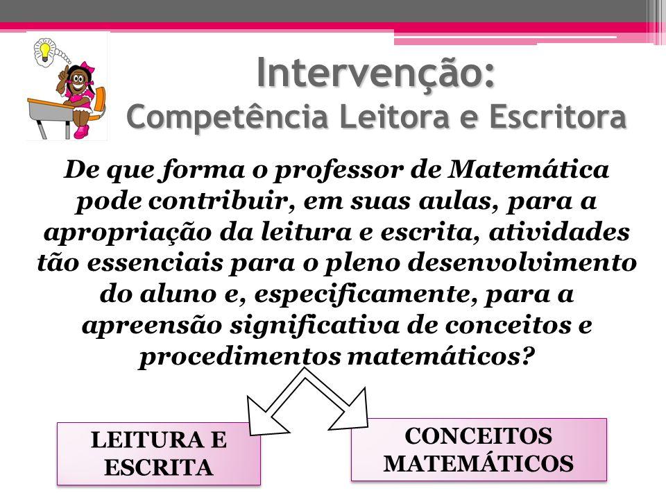 Intervenção: Competência Leitora e Escritora De que forma o professor de Matemática pode contribuir, em suas aulas, para a apropriação da leitura e es