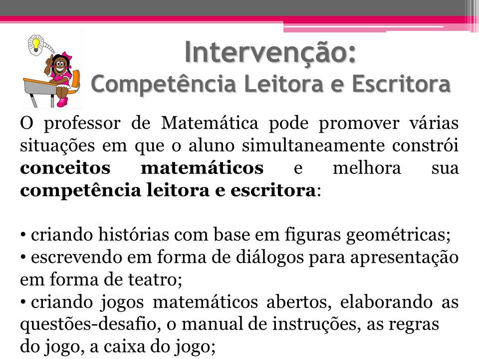 Intervenção: Competência Leitora e Escritora O professor de Matemática pode promover várias situações em que o aluno simultaneamente constrói conceito