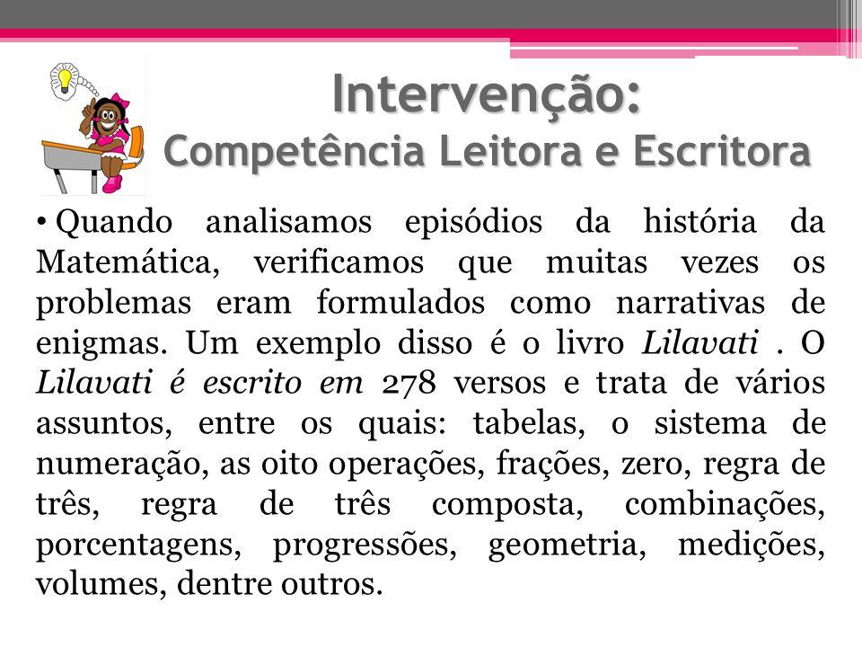 Intervenção: Competência Leitora e Escritora Quando analisamos episódios da história da Matemática, verificamos que muitas vezes os problemas eram for