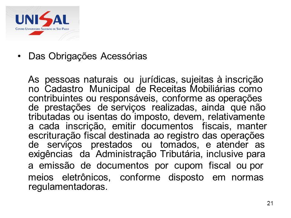 21 Das Obrigações Acessórias As pessoas naturais ou jurídicas, sujeitas à inscrição no Cadastro Municipal de Receitas Mobiliárias como contribuintes o