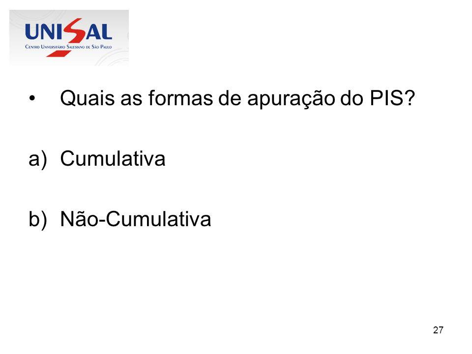 27 Quais as formas de apuração do PIS? a)Cumulativa b)Não-Cumulativa