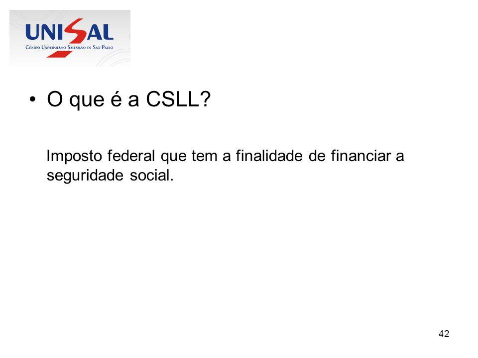 42 O que é a CSLL? Imposto federal que tem a finalidade de financiar a seguridade social.