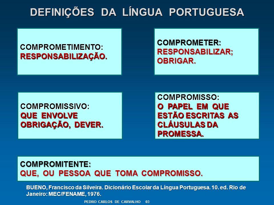 DEFINIÇÕES DA LÍNGUA PORTUGUESA COMPROMETER: RESPONSABILIZAR; OBRIGAR. COMPROMETIMENTO:RESPONSABILIZAÇÃO. COMPROMISSIVO: QUE ENVOLVE OBRIGAÇÃO, DEVER.