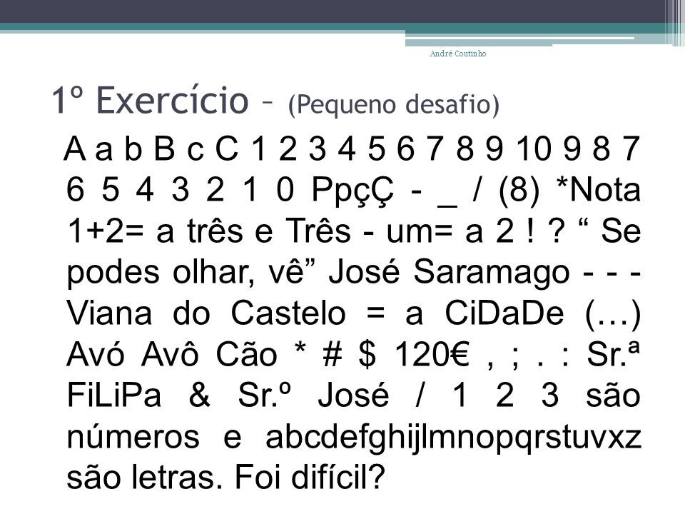 1º Exercício – (Pequeno desafio) A a b B c C 1 2 3 4 5 6 7 8 9 10 9 8 7 6 5 4 3 2 1 0 PpçÇ - _ / (8) *Nota 1+2= a três e Três - um= a 2 ! ? Se podes o