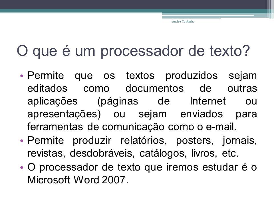 O que é um processador de texto? Permite que os textos produzidos sejam editados como documentos de outras aplicações (páginas de Internet ou apresent