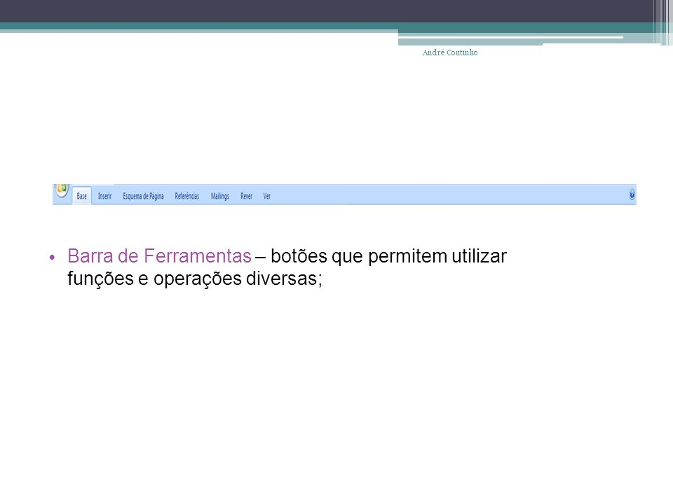 Barra de Ferramentas – botões que permitem utilizar funções e operações diversas; André Coutinho