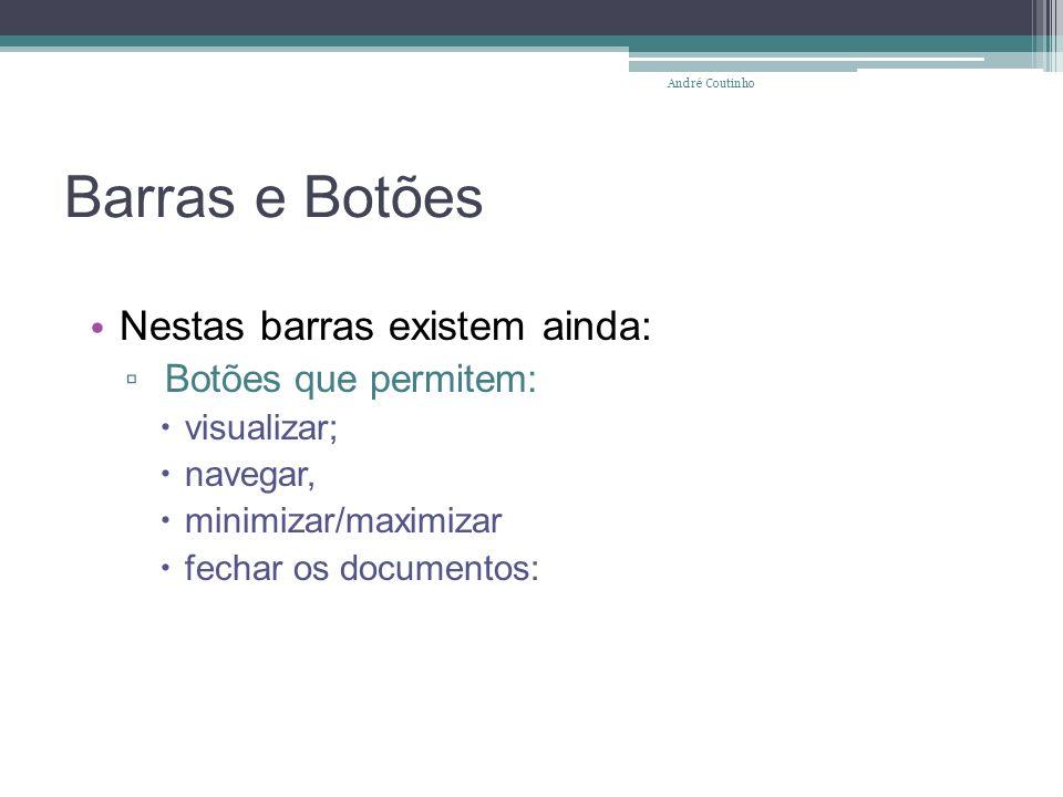 Barras e Botões Nestas barras existem ainda: Botões que permitem: visualizar; navegar, minimizar/maximizar fechar os documentos: André Coutinho